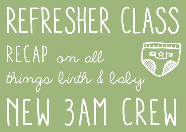 Refresher Class - Recap on all things birth & baby. New 3am crew